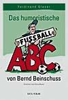 Glaser, Ferdinand Das humoristische Fussball ABC von Bernd Beins
