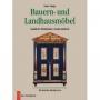 Bauern- und Landhausmöbel. Ländliche Wohnkultur wiederentdeckt.