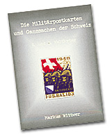 Wittwer, Markus Die Militärpostkarten und Ganzsachen der Schweiz