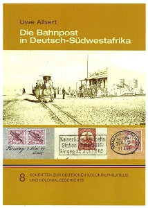 Albert, Uwe Die Bahnpost in Deutsch-Südwestafrika 1899 – 1903
