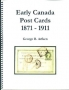 Arfken, George EARLY CANADA POST CARDS, 1871-1911   Edition 2004