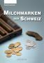 Kunzmann, Ruedi Milchmarken der Schweiz Geschichte und Katalog m